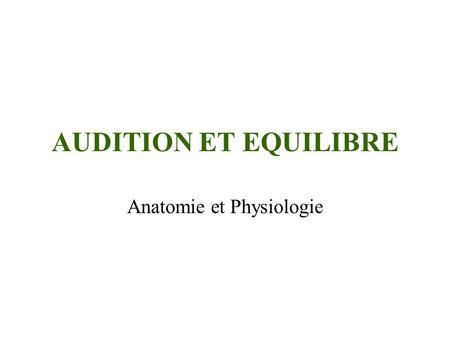 AUDITION ET EQUILIBRE Anatomie et Physiologie. Introduction C'est un organe pair et symétrique Occupe des cavités creusées dans le rocher(os du crâne)