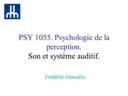 PSY Psychologie de la perception. Son et système auditif.