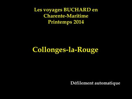 Les voyages BUCHARD en Charente-Maritime Printemps 2014 Collonges-la-Rouge Défilement automatique.