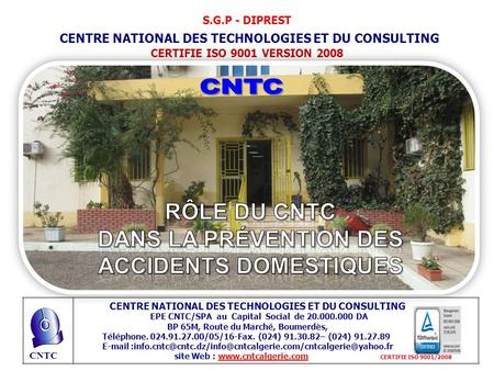 CNTC S.G.P - DIPREST CENTRE NATIONAL DES TECHNOLOGIES ET DU CONSULTING CERTIFIE ISO 9001 VERSION 2008 CENTRE NATIONAL DES TECHNOLOGIES ET DU CONSULTING.