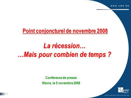 1 Point conjoncturel de novembre 2008 La récession… …Mais pour combien de temps ? Point conjoncturel de novembre 2008 La récession… …Mais pour combien.