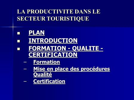 LA PRODUCTIVITE DANS LE SECTEUR TOURISTIQUE PLAN PLAN INTRODUCTION INTRODUCTION FORMATION - QUALITE - CERTIFICATION FORMATION - QUALITE - CERTIFICATION.
