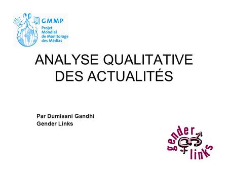 ANALYSE QUALITATIVE DES ACTUALITÉS Par Dumisani Gandhi Gender Links.