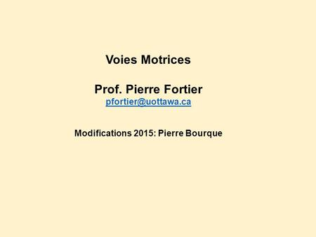 Voies Motrices Prof. Pierre Fortier Modifications 2015: Pierre Bourque.