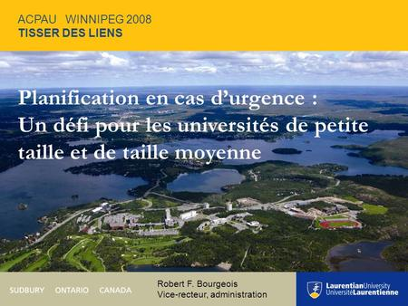 Panel Discussion: Laurentian's Perspective on Security Issues, Challenges and Responses Planification en cas d'urgence : Un défi pour les universités de.
