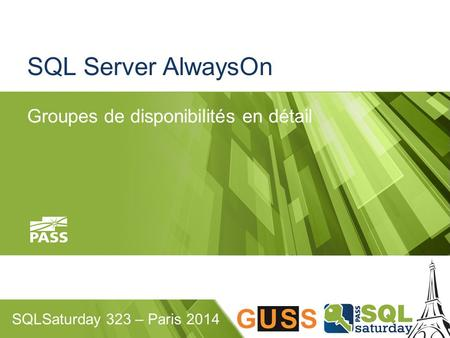 SQLSaturday 323 – Paris 2014 SQL Server AlwaysOn Groupes de disponibilités en détail.