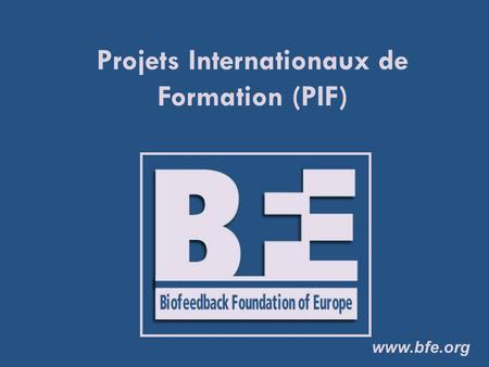 Www.bfe.org Projets Internationaux de Formation (PIF)