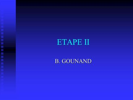 ETAPE II B. GOUNAND Étape II Correspond à l'exploration de la question de départ Correspond à l'exploration de la question de départ.