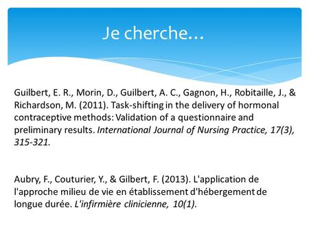 Je cherche… Guilbert, E. R., Morin, D., Guilbert, A. C., Gagnon, H., Robitaille, J., & Richardson, M. (2011). Task-shifting in the delivery of hormonal.