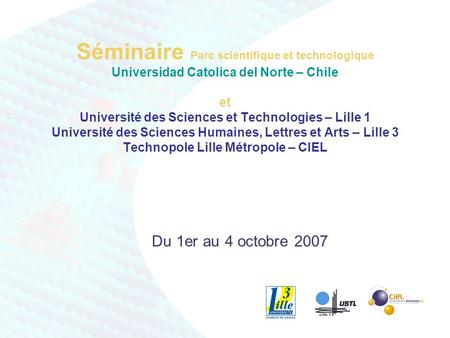 Séminaire Parc scientifique et technologique Universidad Catolica del Norte – Chile et Université des Sciences et Technologies – Lille 1 Université des.