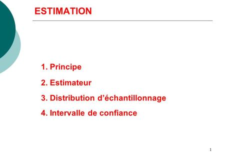1 ESTIMATION 2. Estimateur 1. Principe 3. Distribution d'échantillonnage 4. Intervalle de confiance.