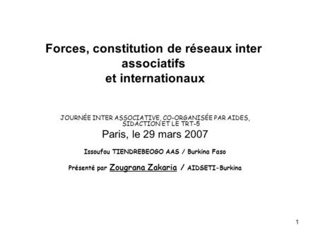 1 Forces, constitution de réseaux inter associatifs et internationaux JOURNÉE INTER ASSOCIATIVE, CO-ORGANISÉE PAR AIDES, SIDACTION ET LE TRT-5 Paris, le.