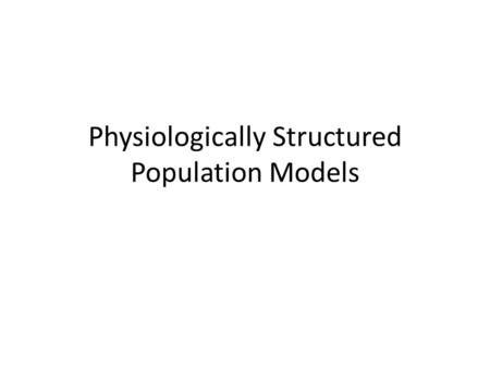 Physiologically Structured Population Models. Modèle de population non structurée Un exemple de modèle Ressource Consomateur classique: Rozenweig – McArthur: