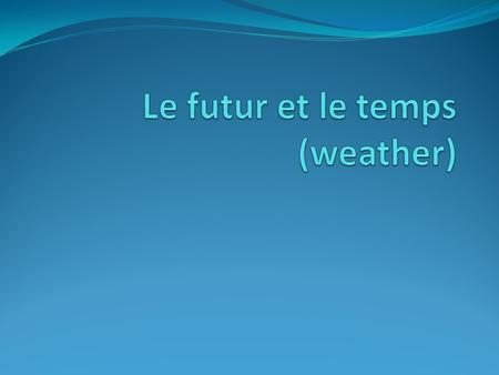 Le futur et le temps (weather)