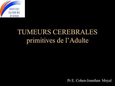 TUMEURS CEREBRALES primitives de l'Adulte
