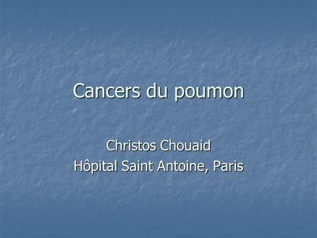 Christos Chouaid Hôpital Saint Antoine, Paris