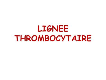 LIGNEE THROMBOCYTAIRE. I-INTRODUCTION 1. DEFINITION THROMBOPOIÈSE: production et la mise en circulation des plaquettes sanguine ou thrombocytes à partir.