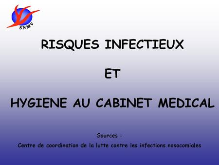 RISQUES INFECTIEUX ET HYGIENE AU CABINET MEDICAL Sources : Centre de coordination de la lutte contre les infections nosocomiales.