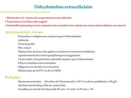 Déhydratation extracellulaire  Diminution de volume du compartiment extracellulaire  Traduction d'un bilan sodé négatif  Osmolalité plasmatique et la.