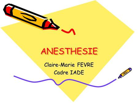 ANESTHESIEANESTHESIE Claire-Marie FEVRE Cadre IADE.