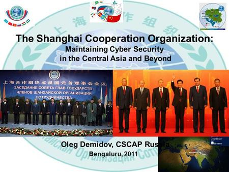 The Shanghai Cooperation Organization: Maintaining Cyber Security in the Central Asia and Beyond Oleg Demidov, CSCAP Russia Bengaluru, 2011.