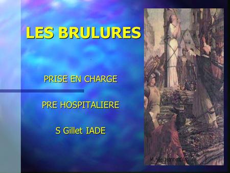 1 LES BRULURES PRISE EN CHARGE PRE HOSPITALIERE S Gillet IADE  