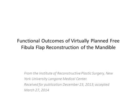 Functional Outcomes of Virtually Planned Free Fibula Flap Reconstruction of the Mandible From the Institute of Reconstructive Plastic Surgery, New York.