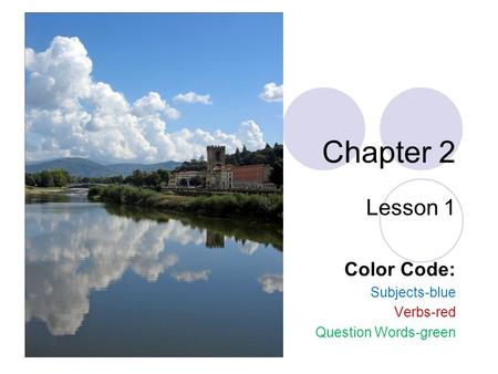 Chapter 2 Lesson 1 Color Code: Subjects-blue Verbs-red Question Words-green.