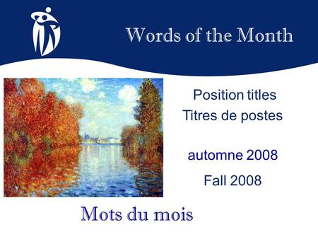 Words of the Month automne 2008 Fall 2008 Mots du mois Position titles Titres de postes.