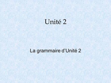 Unité 2 La grammaire d'Unité 2. L'accord o One must make agreement from the noun(s) to the verb: - Il coûte… - Elle coûte… - Ils coûtent… - Elles coûtent…