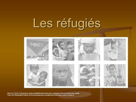 Les réfugiés http://74.125.95.132/search?q=cache:Upmp80bov6QJ:www.unhcr.ca/teachers/documents/teachers_guide-f.pdf+r%C3%A9fugi%C3%A9s+%22Une+perspective+canadienne%22&hl=fr&ct=clnk&cd=5&gl=ca.