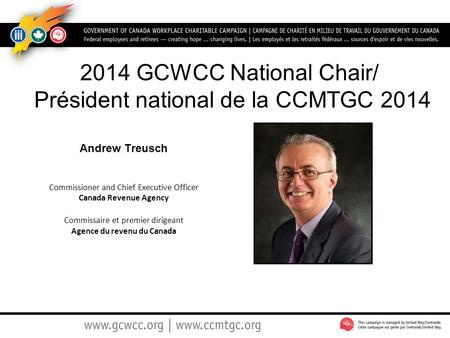 Andrew Treusch Commissioner and Chief Executive Officer Canada Revenue Agency Commissaire et premier dirigeant Agence du revenu du Canada 2014 GCWCC National.