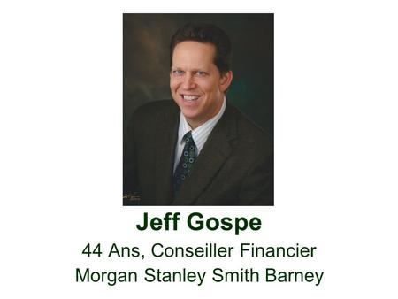 Jeff Gospe 44 Ans, Conseiller Financier Morgan Stanley Smith Barney.