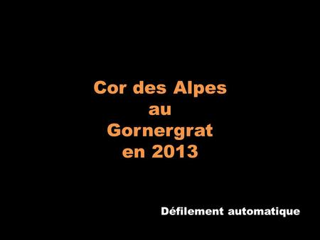 Cor des Alpes au Gornergrat en 2013 Défilement automatique.