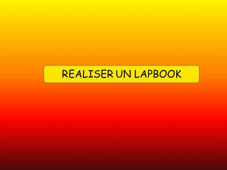 REALISER UN LAPBOOK.
