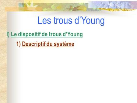 Les trous d'Young I) Le dispositif de trous d'Young
