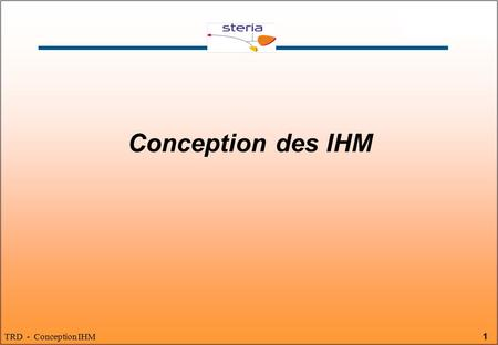 1 TRD - Conception IHM Conception des IHM. 2 TRD - Conception IHM Introduction Cycle de vie du logiciel Règles d 'ergonomie Principe de conception Plan.