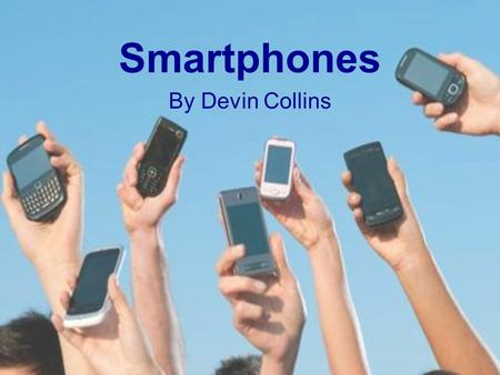 Smartphones By Devin Collins.