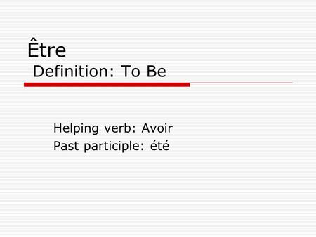 Être Definition: To Be Helping verb: Avoir Past participle: été.