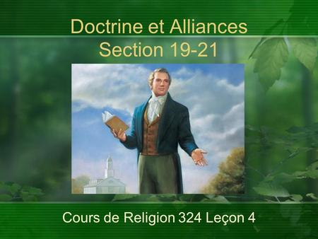 Cours de Religion 324 Leçon 4 Doctrine et Alliances Section 19-21.