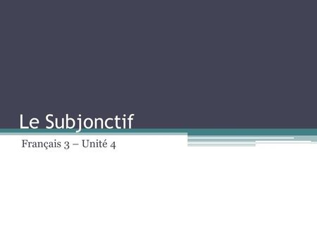 Le Subjonctif Français 3 – Unité 4. Les objectifs Be able to give health and nutrition advice as a friend to someone who needs it. Use the subjunctive.