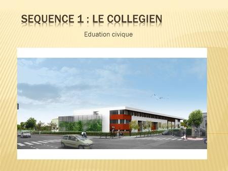 SEQUENCE 1 : LE COLLEGIEN