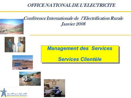 OFFICE NATIONAL DE L'ELECTRICITE Conférence Internationale de l'Electrification Rurale Janvier 2008.