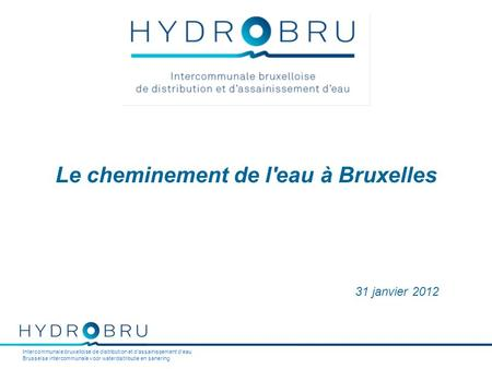 Intercommunale bruxelloise de distribution et d'assainissement d'eau Brusselse intercommunale voor waterdistributie en sanering Le cheminement de l'eau.