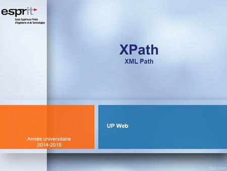 UP Web Année universitaire 2014-2015 XPath XML Path.