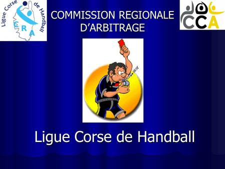 COMMISSION REGIONALE D'ARBITRAGE Ligue Corse de Handball.