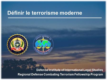 Définir le terrorisme moderne Defense Institute of International Legal Studies Regional Defense Combating Terrorism Fellowship Program.