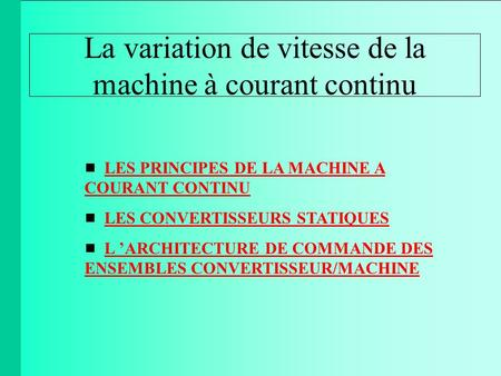 La variation de vitesse de la machine à courant continu  LES PRINCIPES DE LA MACHINE A COURANT CONTINULES PRINCIPES DE LA MACHINE A COURANT CONTINU 