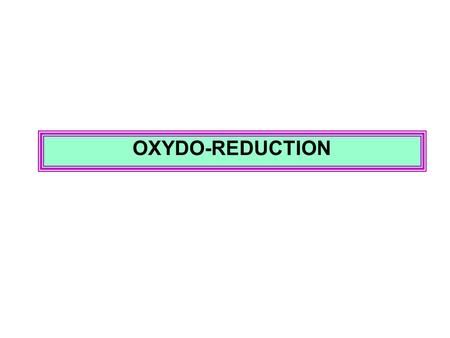 OXYDO-REDUCTION.