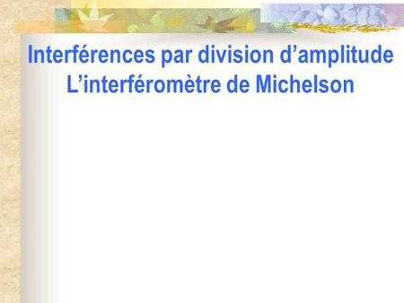 Interférences par division d'amplitude L'interféromètre de Michelson.